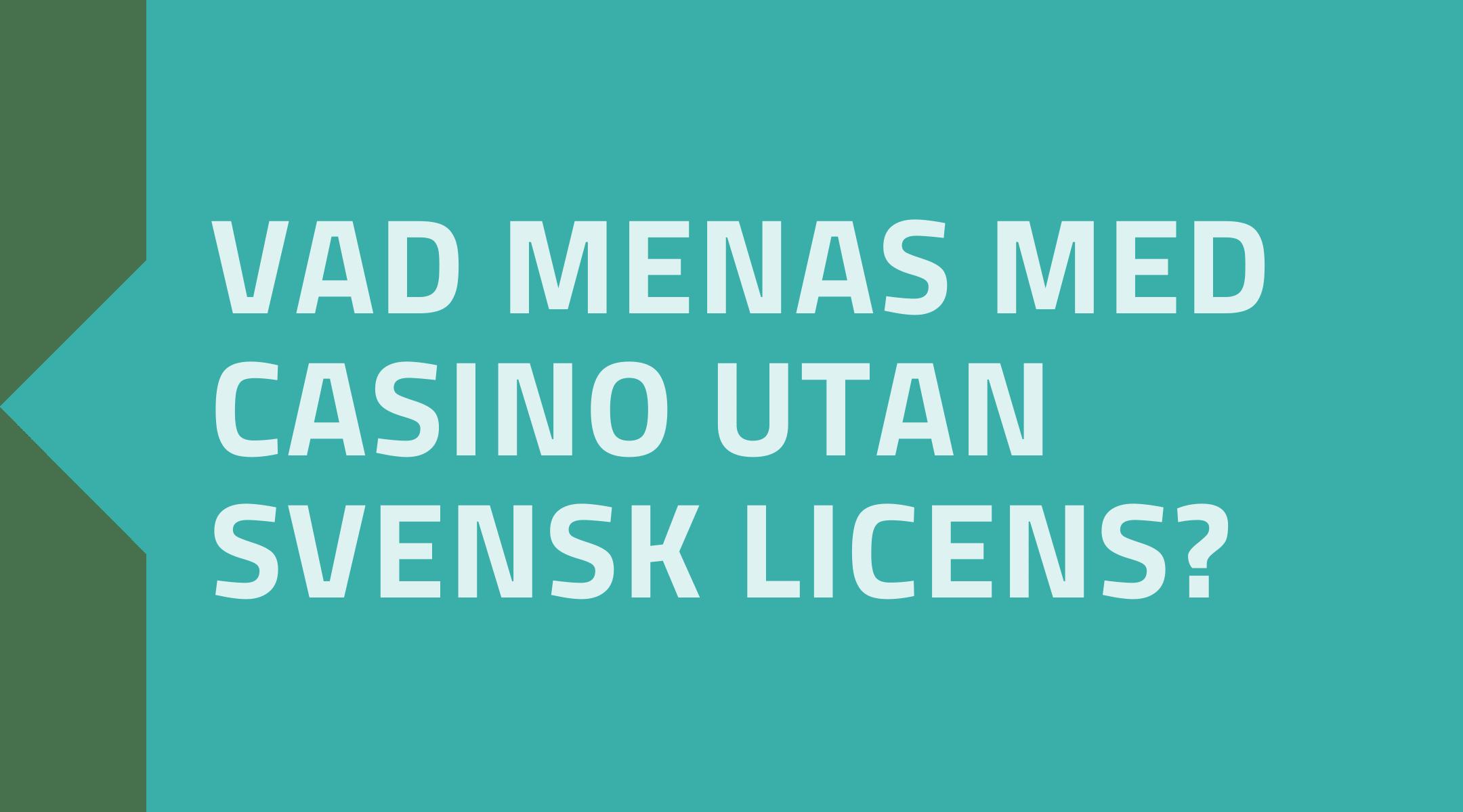 Vad menas med casino utan svensk licens?